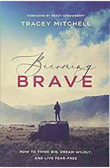 Becoming Brave: How to Think Big, Dream Wildly, and Live Fear-Free 9781400208104
