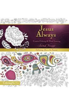 Jesus Always Adult Coloring Book:  Creative Coloring and   Hand Lettering (Coloring Faith) 9781400208944