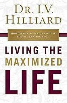 Living the Maximized Life: How to Win No Matter Where You're Starting From 9781400209002