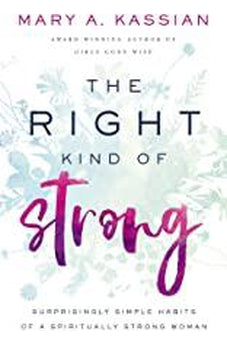 The Right Kind of Strong: Surprisingly Simple Habits of a Spiritually Strong Woman 9781400209835