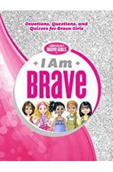 I Am Brave: Devotions, Questions, and Quizzes for Brave Girls 9781400211920