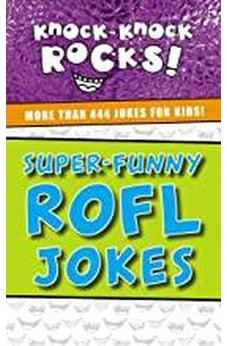 Super-Funny ROFL Jokes: More Than 444 Jokes for Kids (Knock-Knock Rocks) 9781400214341