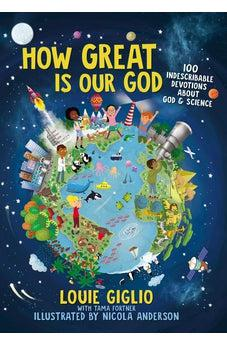 How Great Is Our God: 100 Indescribable Devotions About God and Science 9781400215522