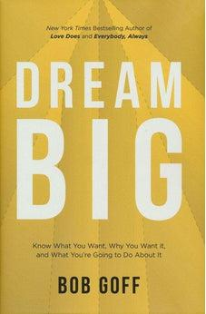 Dream Big: Know What You Want, Why You Want It, and What You?re Going to Do About It