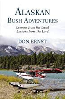 Alaskan Bush Adventures: Lessons from the Land, Lessons from the Lord 9781400306121