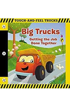 Big Trucks: A Touch-and-Feel Book: Getting the Job Done Together (Touch-and-feel Trucks) 9781400310586