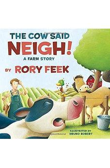 The Cow Said Neigh! (picture book): A Farm Story 9781400311712