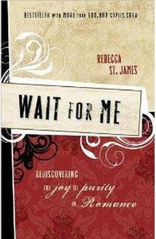 Wait for Me: Rediscovering the Joy of Purity in Romance 9781400312870