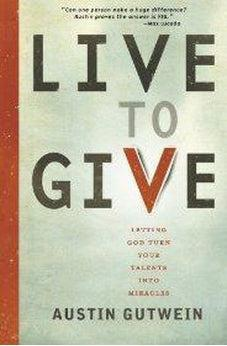 Live to Give: Let God Turn Your Talents into Miracles 9781400319930