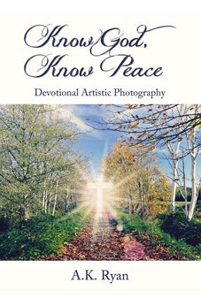 Know God, Know Peace: Devotional Artistic Photography 9781400324637