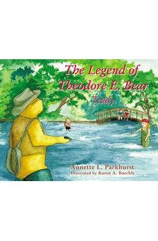 The Legend of Theodore E. Bear: Teddy 9781400325481