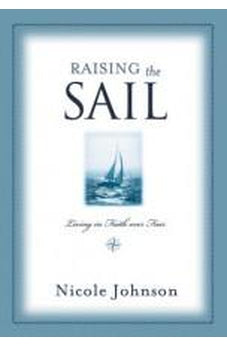 Raising the Sail: Finding Your Way to Faith Over Fear (Faith, Hope, and Love Trilogy) 9781401605339