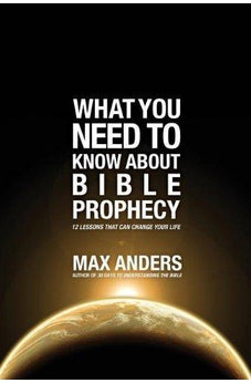 What You Need to Know About Bible Prophecy: 12 Lessons That Can Change Your Life (What to Do About...) 9781401675349