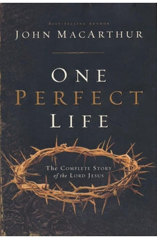 One Perfect Life: The Complete Story of the Lord Jesus 9781401676322