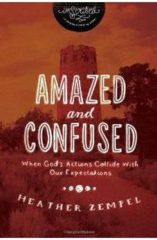 Amazed and Confused: When God's Actions Collide With Our Expectations (InScribed Collection) 9781401679231