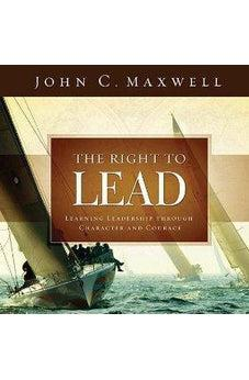 The Right to Lead: Learning Leadership Through Character and Courage 9781404189423