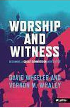 Worship and Witness: Becoming a Great Commission Worshiper 9781415848562