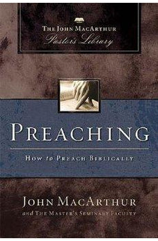 Preaching: How to Preach Biblically (MacArthur Pastor's Library) 9781418500047