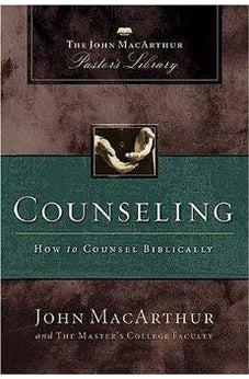 Counseling: How to Counsel Biblically (MacArthur Pastor's Library) 9781418500054