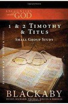 1 & 2 Timothy and Titus: A Blackaby Bible Study Series (Encounters with God) 9781418526511