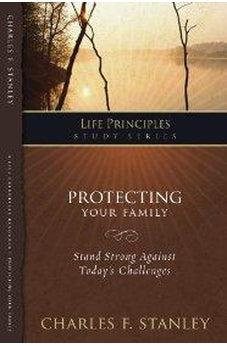 Protecting Your Family (Life Principles Study Series) 9781418528133