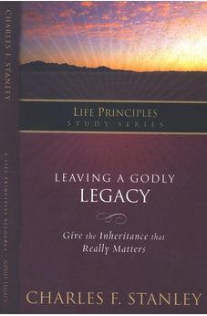 Leaving a Godly Legacy (Life Principles Study Series) 9781418528188