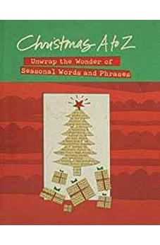 Christmas A to Z: Unwrap the Wonder of Seasonal Words and Phrases 9781418529437