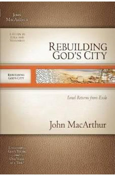 Rebuilding God's City: Israel Returns from Exile (MacArthur Old Testament Study Guides)
