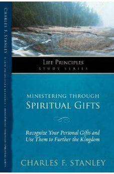 Ministering Through Spiritual Gifts: Recognize Your Personal Gifts and Use Them to Further the Kingdom (Life Principles Study Series) 9781418541286