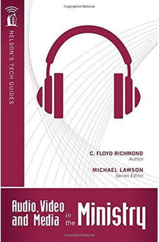 Audio, Video, and Media in the Ministry (Nelson's Tech Guides) 9781418541743
