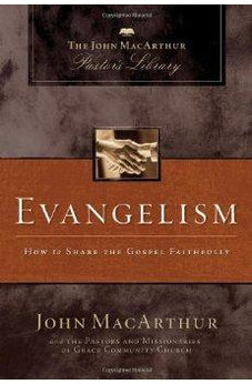 Evangelism: How to Share the Gospel Faithfully (MacArthur Pastor's Library) 9781418543181