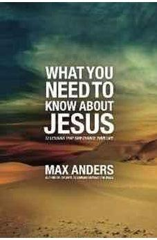 What You Need to Know About Jesus: 12 Lessons That Can Change Your Life 9781418546045