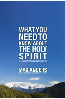 What You Need to Know About the Holy Spirit: 12 Lessons That Can Change Your Life 9781418546298