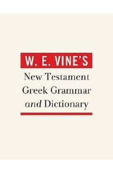 W. E. Vine's New Testament Greek Grammar and Dictionary 9781418546434