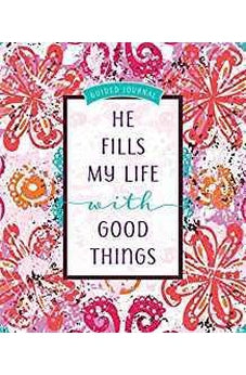 He Fills My Life with Good Things: Guided journal 9781424557509