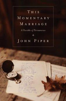 This Momentary Marriage (Paperback Edition): A Parable of Permanence 9781433531118