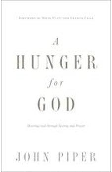 A Hunger for God (Redesign): Desiring God through Fasting and Prayer 9781433537264