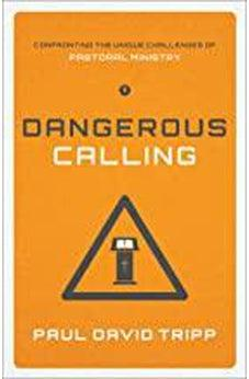 Dangerous Calling: Confronting the Unique Challenges of Pastoral Ministry (Paperback Edition) 9781433541377