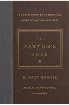 The Pastor's Book: A Comprehensive and Practical Guide to Pastoral Ministry 9781433545870