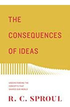 The Consequences of Ideas (Redesign): Understanding the Concepts that Shaped Our World 9781433563775