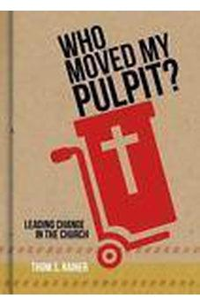 Who Moved My Pulpit?: Leading Change in the Church 9781433643873