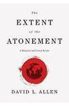 The Extent of the Atonement: A Historical and Critical Review 9781433643927