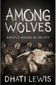 Among Wolves: Disciple-Making in the City 9781433644023