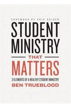 Student Ministry that Matters: 3 Elements of a Healthy Student Ministry 9781433644498
