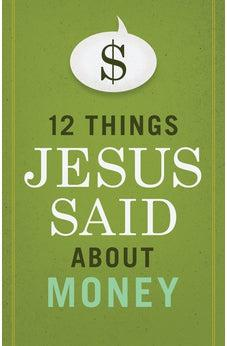 12 Things Jesus Said about Money 9781433645686