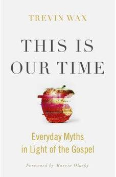 This Is Our Time: Everyday Myths in Light of the Gospel 9781433648472