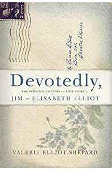 Devotedly: The Personal Letters and Love Story of Jim and Elisabeth Elliot 9781433651564