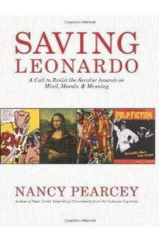Saving Leonardo: A Call to Resist the Secular Assault on Mind, Morals, and Meaning 9781433669279