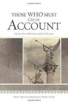Those Who Must Give an Account: A Study of Church Membership and Church Discipline 9781433671197