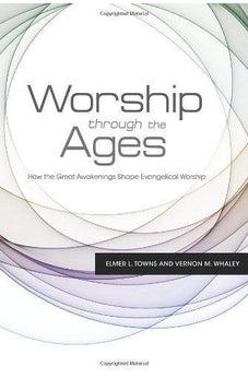 Worship Through the Ages: How the Great Awakenings Shape Evangelical Worship 9781433672576